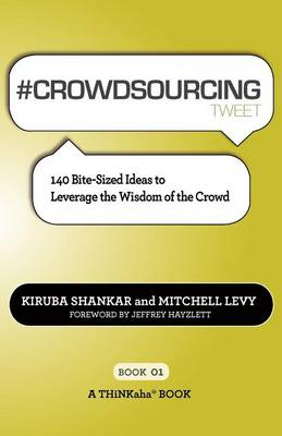 # Crowdsourcing Tweet Book01: 140 Bite-Sized Ideas to Leverage the Wisdom of the Crowd (Paperback)
