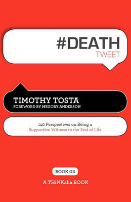 # Death Tweet Book02: 140 Perspectives on Being a Supportive Witness to the End of Life (Paperback)