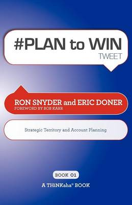 # PLAN to WIN tweet Book01: Build Your Business thru Territory and Strategic Account Planning (Paperback)