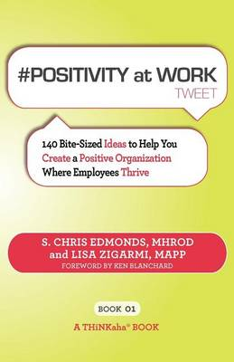 # Positivity at Work Tweet Book01: 140 Bite-Sized Ideas to Help You Create a Positive Organization Where Employees Thrive (Paperback)