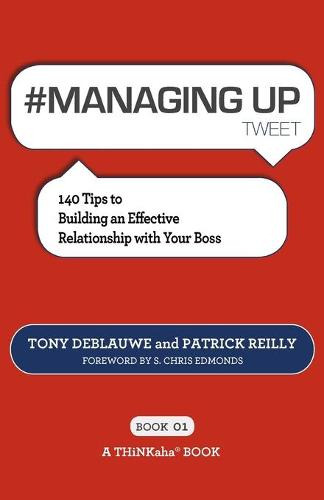 # MANAGING UP tweet Book01: 140 Tips to Building an Effective Relationship with Your Boss (Paperback)
