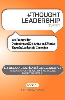 # Thought Leadership Tweet Book01: 140 Prompts for Designing and Executing an Effective Thought Leadership Campaign (Paperback)