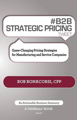 # B2B Strategic Pricing Tweet Book01: Game-Changing Pricing Strategies for Manufacturing and Service Companies (Paperback)