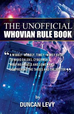 The Unofficial Whovian Rule Book: A Wibbly-Wobbly, Timey-Wimey Guide to Avoid Daleks, Cybermen, & Weeping Angels and Somewhat Comprehend the Tardis and the Doctor (Paperback)