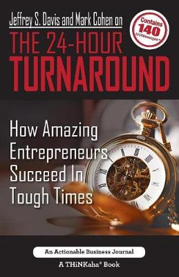 Jeffrey S. Davis and Mark Cohen on the 24-Hour Turnaround: How Amazing Entrepreneurs Succeed in Tough Times (Paperback)