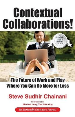 Contextual Collaborations!: The Future of Work and Play Where You Can Do More for Less (Paperback)