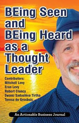 Being Seen and Being Heard as a Thought Leader: What's Necessary for Individuals and Businesses to Transition from the Industrial Age to the Social Age (Paperback)
