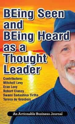 Being Seen and Being Heard as a Thought Leader: What's Necessary for Individuals and Businesses to Transition from the Industrial Age to the Social Age (Hardback)