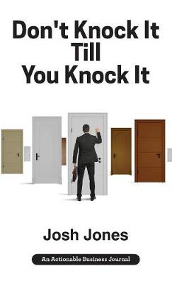 Don't Knock It Till You Knock It: Live the Life You Want with Door-to-Door (D2D) Sales (Hardback)