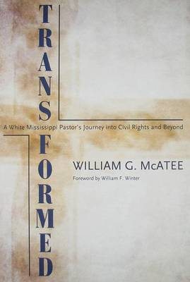 Transformed: A White Mississippi Pastor's Journey into Civil Rights and Beyond - Willie Morris Books in Memoir and Biography (Hardback)