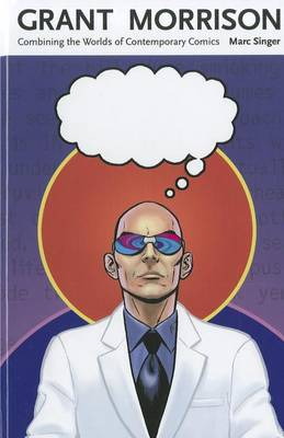 Grant Morrison: Combining the Worlds of Contemporary Comics - Great Comics Artists Series (Hardback)