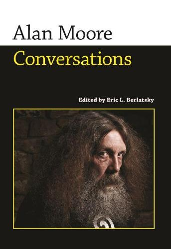 Alan Moore: Conversations - Conversations with Comic Artists Series (Paperback)