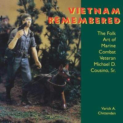 Vietnam Remembered: The Folk Art of Marine Combat Veteran Michael D. Cousino, Sr. - Folk Art and Artists Series (Paperback)