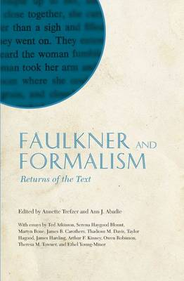 Faulkner and Formalism: Returns of the Text - Faulkner and Yoknapatawpha Series (Hardback)