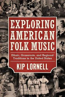 Exploring American Folk Music: Ethnic, Grassroots, and Regional Traditions in the United States - American Made Music Series (Hardback)