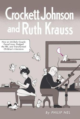 Crockett Johnson and Ruth Krauss: How an Unlikely Couple Found Love, Dodged the FBI, and Transformed Children's Literature - Children's Literature Association Series (Paperback)