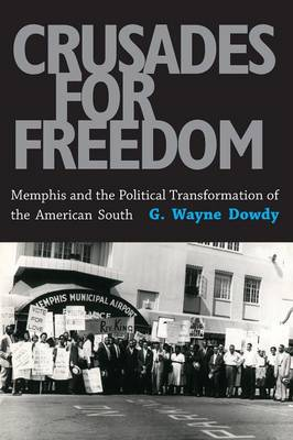 Crusades for Freedom: Memphis and the Political Transformation of the American South (Paperback)