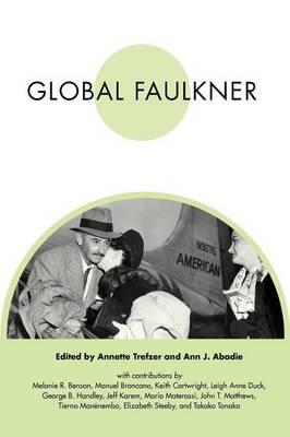Global Faulkner - Faulkner and Yoknapatawpha Series (Paperback)