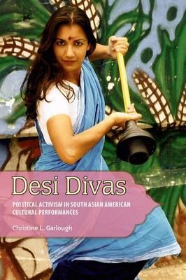 Desi Divas: Political Activism in South Asian American Cultural Performances (Hardback)