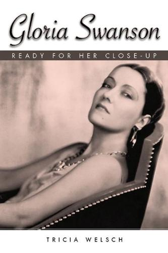 Gloria Swanson: Ready for Her Close-Up - Hollywood Legends Series (Hardback)