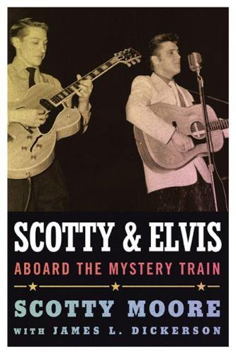 Scotty and Elvis: Aboard the Mystery Train - American Made Music Series (Hardback)