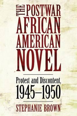 The Postwar African American Novel: Protest and Discontent, 1945-1950 - Margaret Walker Alexander Series in African American Studies (Paperback)
