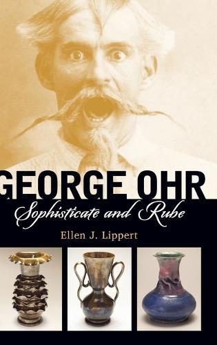 George Ohr: Sophisticate and Rube (Hardback)