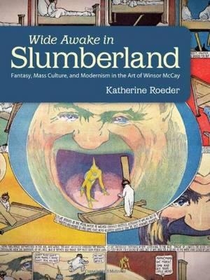 Wide Awake in Slumberland: Fantasy, Mass Culture, and Modernism in the Art of Winsor McCay - Great Comics Artists Series (Hardback)