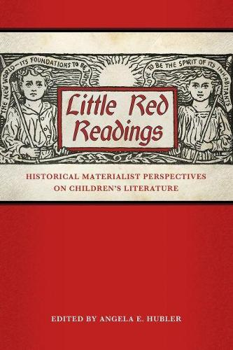 Little Red Readings: Historical Materialist Perspectives on Children's Literature - Children's Literature Association Series (Hardback)