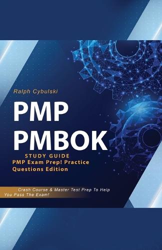 PMP PMBOK Study Guide! PMP Exam Prep! Practice Questions Edition! Crash Course & Master Test Prep To Help You Pass The Exam (Paperback)