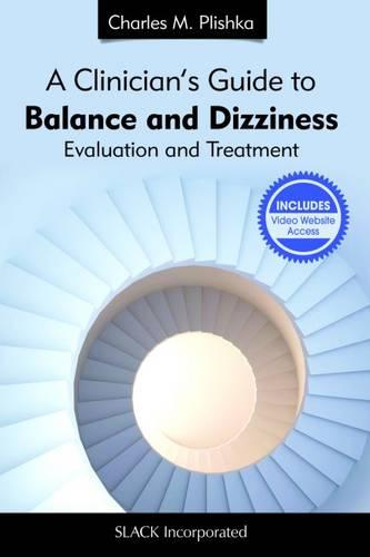 A Clinician's Guide to Balance and Dizziness: Evaluation and Treatment (Paperback)