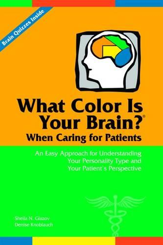 What Color Is Your Brain? When Caring for Patients: An Easy Approach for Understanding Your Personality Type and Your Patient's Perspective (Paperback)