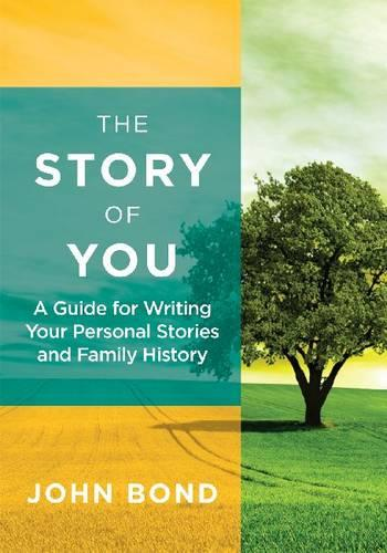 The Story of You: A Guide for Writing Your Personal Stories and Family History (Paperback)