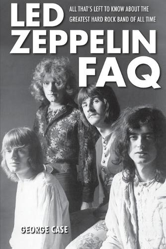 LED Zeppelin FAQ: All That's Left to Know About the Greatest Hard Rock Band of All Time - FAQ (Paperback)