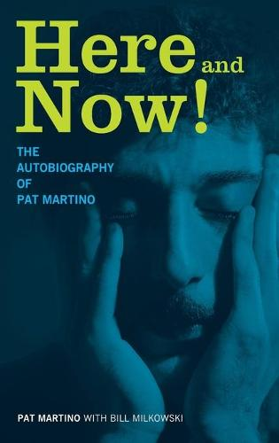 Here and Now!: The Autobiography of Pat Martino (Hardback)
