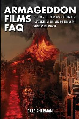 Armageddon Films FAQ: All That's Left to Know About Zombies, Contagions, Alients and the End of the World as We Know It! - FAQ (Paperback)