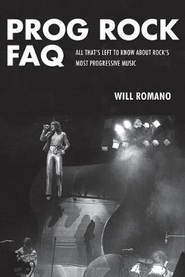 Prog Rock FAQ: All That's Left to Know About Rock's Most Progressive Music - FAQ (Paperback)