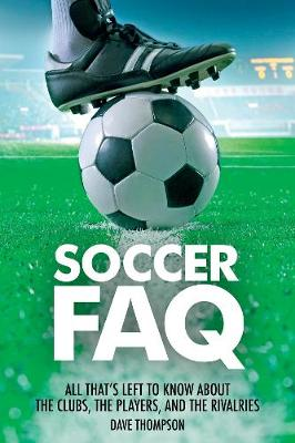 Soccer FAQ: All That's Left to Know About the Clubs  the Players  and the Rivalries - FAQ (Paperback)