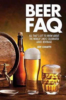 Beer FAQ: All That s Left to Know About the World s Most Celebrated Adult Beverage (Paperback)