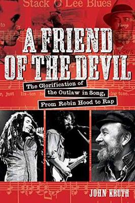 Friend of the Devil: The Glorification of the Outlaw in Song, from Robin Hood to Rap (Paperback)
