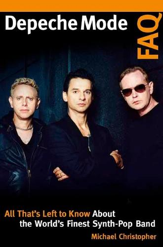 Depeche Mode FAQ: All That's Left to Know About the World's Finest Synth-Pop Band - FAQ (Paperback)