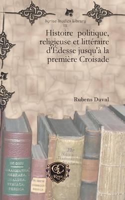 Histoire Politique, Religieuse Et Litt raire d' desse Jusqu' La Premi re Croisade (Hardback)
