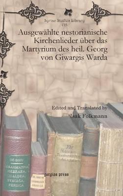 Ausgewahlte Nestorianische Kirchenlieder Uber das Martyrium des Heil. Georg von Giwargis Warda (Hardback)