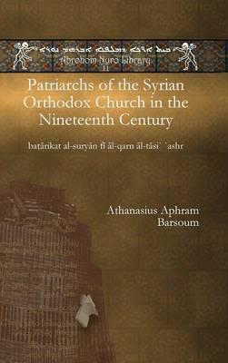 Patriarchs of the Syrian Orthodox Church in the Nineteenth Century: batarikat al-suryan fi al-qarn al-tasi` `ashr - Abrohom Nuro Library 11 (Hardback)