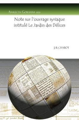 Note Sur L'Ouvrage Syriaque Intitule Le Jardin Des Delices (Paperback)