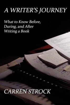A Writer's Journey: What to Know Before, During, and After Writing a Book (Paperback)