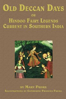 Old Deccan Days, Or, Hindoo Fairy Tales Current in Southern India (Paperback)