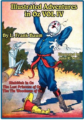 Illustrated Adventures in Oz Vol IV: Rinkitink in Oz, the Lost Princess of Oz, and the Tin Woodman of Oz (Paperback)