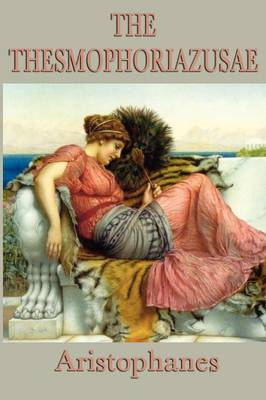 The Thesmophoriazusae -Or- Women's Festival (Paperback)