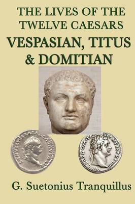 The Lives of the Twelve Caesars -Vespasian, Titus & Domitian- (Paperback)